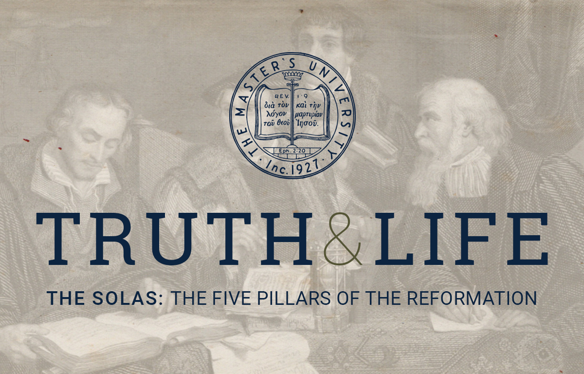 Truth & Life: The Five Solas   The Master's University