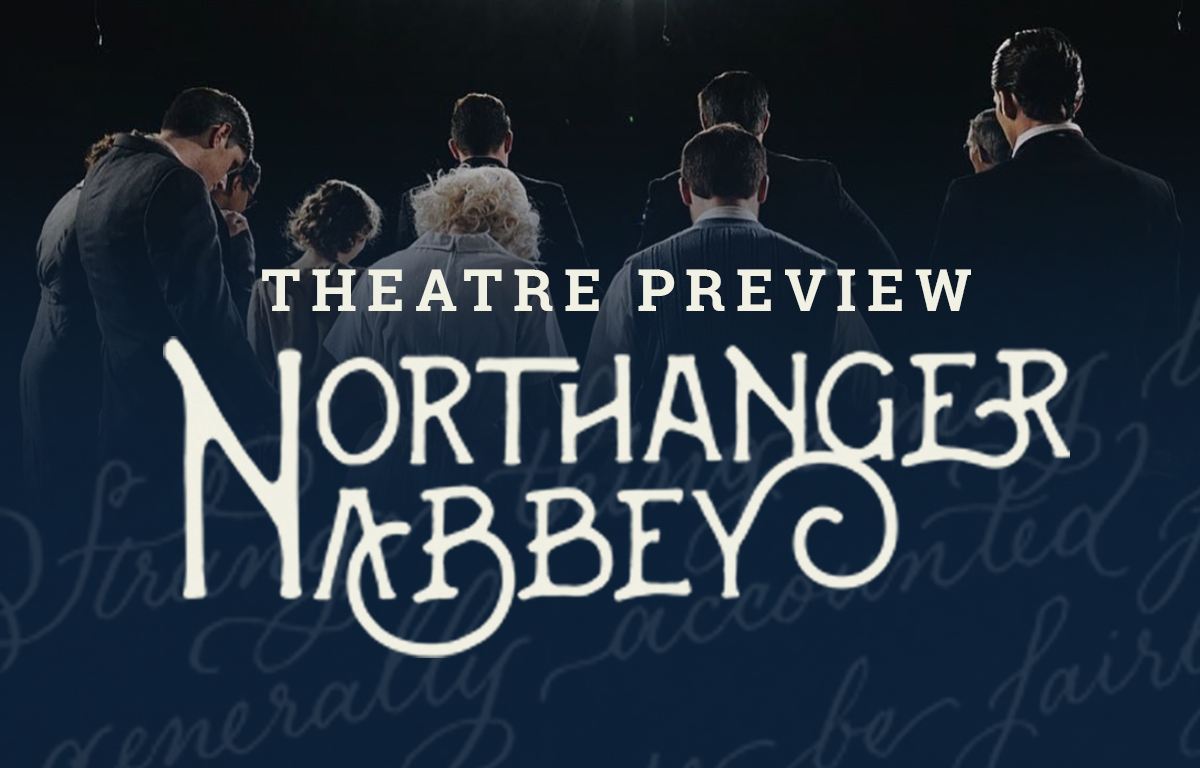 theatre preview northanger abbey