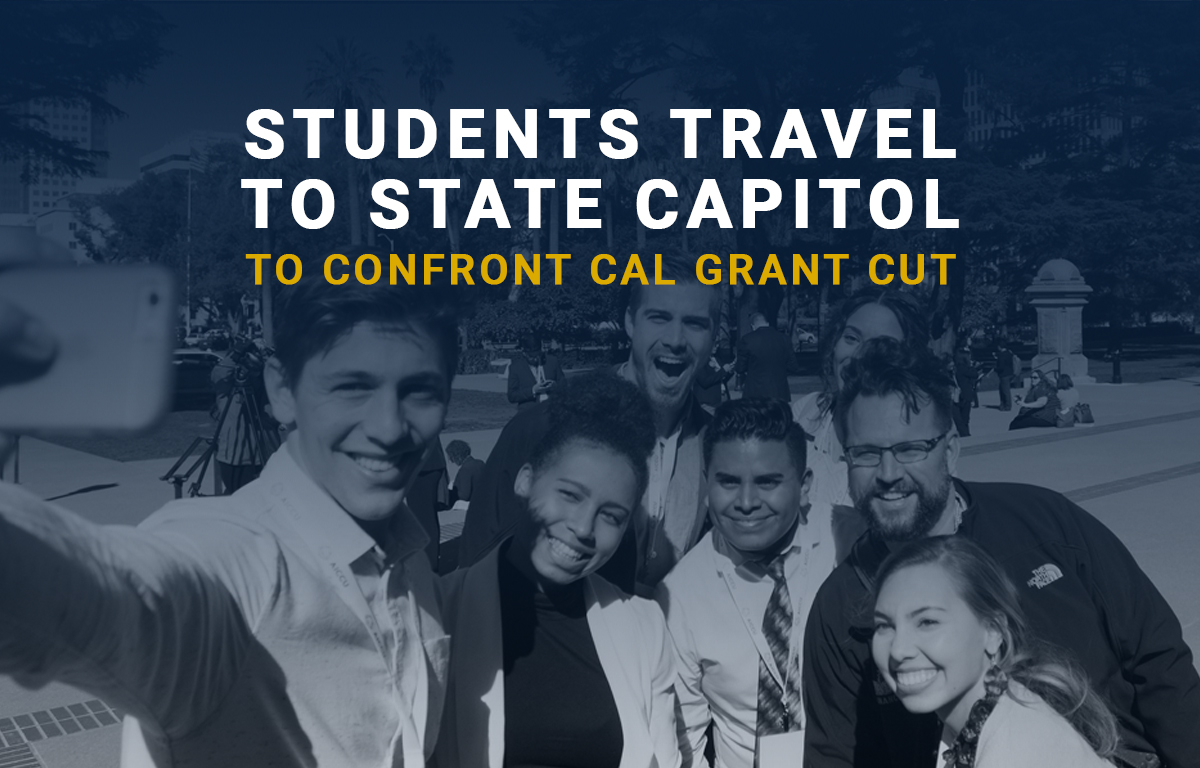 students travel to state capitol to confront cal grant cut